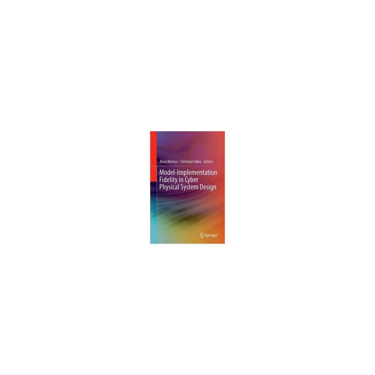 Model-implementation Fidelity in Cyber Physical System Design (Hardcover)