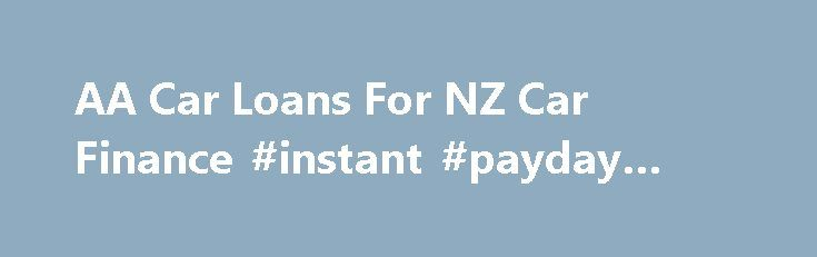 AA Car Loans For NZ Car Finance #instant #payday #loans #online http://loans.nef2.com/2017/04/26/aa-car-loans-for-nz-car-finance-instant-payday-loans-online/  #loans nz # Take out a new AA Finance car loan or switch your existing loan to us before 31 January 2016 and: †Normal lending criteria, terms, conditions and fees apply including an establishment fee of $325 for AA Members (or…  Read more