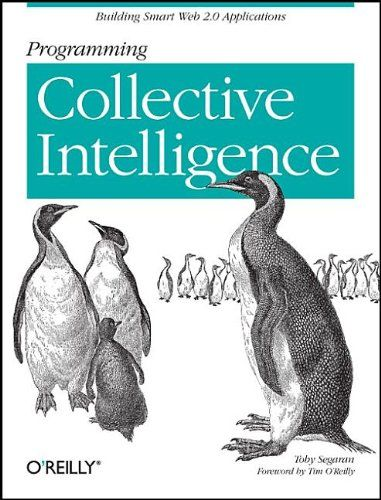 Programming Collective Intelligence: Building Smart Web 2.0 Applications by Toby Segaran