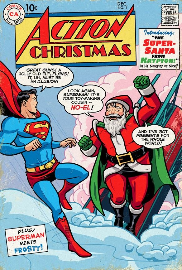 Introducing No-El, the Super-Santa from Krypton!  #Great ComicsThatNeverHappenedChris Sims, Comics Book, Comics Covers, Happen Holiday, Comics Alliance, Christmas Comics, Action Christmas, Dean Tripp, Comics Christmas