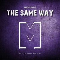 Dj Angelos Zgaras - The Same Way [OUT 14th July] by Matrix Music Records on SoundCloud