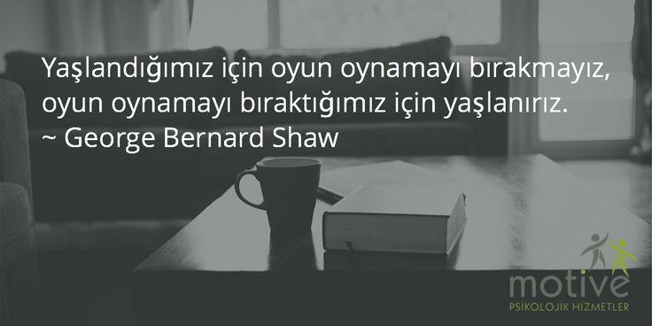 Yaşlandığımız için oyun oynamayı bırakmayız, oyun oynamayı bıraktığımız için yaşlanırız. ~ George Bernard Shaw