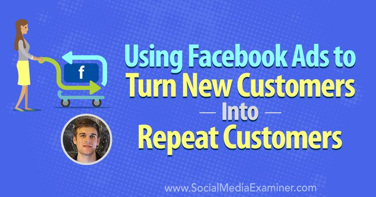 Using Facebook Ads to Turn New Customers Into Repeat Customers #smm #socialmedia