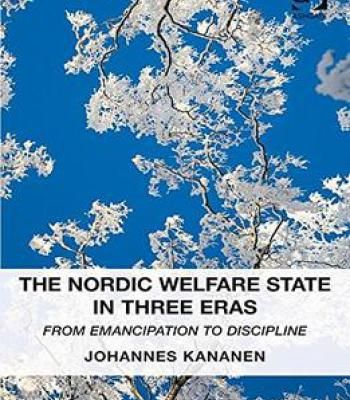 The Nordic Welfare State In Three Eras: From Emancipation To Discipline PDF