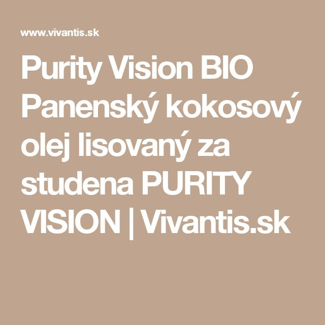 Purity Vision BIO Panenský kokosový olej lisovaný za studena PURITY VISION | Vivantis.sk