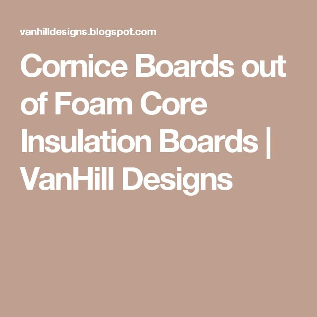 Cornice Boards out of Foam Core Insulation Boards | VanHill Designs