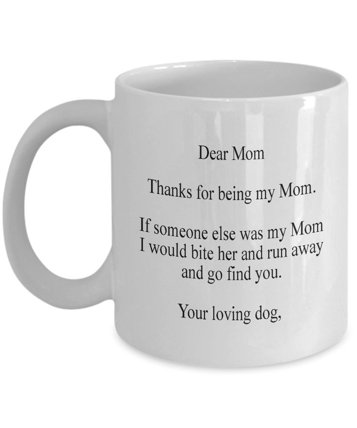 """Have you seen this super cute dog lovers coffee mug?  It says: """"Dear Mom, Thanks for being my Mom.  If someone else was my Mom I would bite her and run away and go find you.  Your loving dog,"""" How adorable is that?  This great mug would make the perfect gift for any dog lover or pet owner.  Hear them laugh when this receive it.  It would be a good gift for Christmas, birthday's, Mother's Day or any other special """"Mom"""" occasion."""