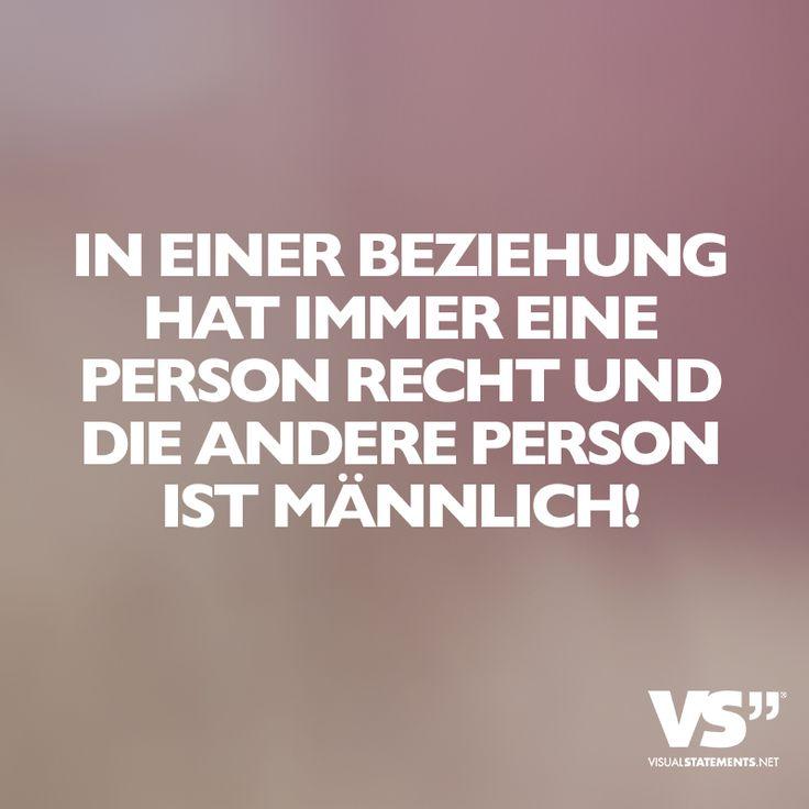 In einer Beziehung hat immer eine Person recht und die andere Person ist männlich. - VISUAL STATEMENTS®