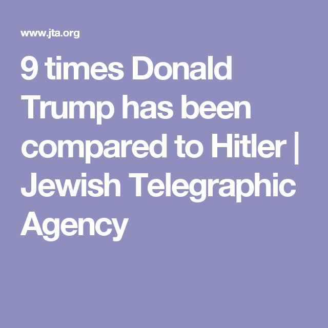 9 times Donald Trump has been compared to Hitler | Jewish Telegraphic Agency