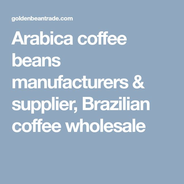 Arabica coffee beans manufacturers & supplier, Brazilian coffee wholesale