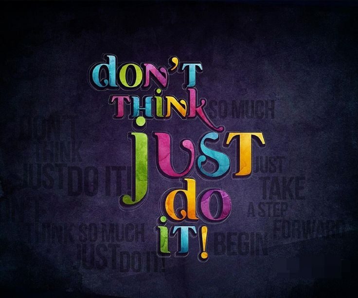 DON'T THINK JUST DO IT !!!