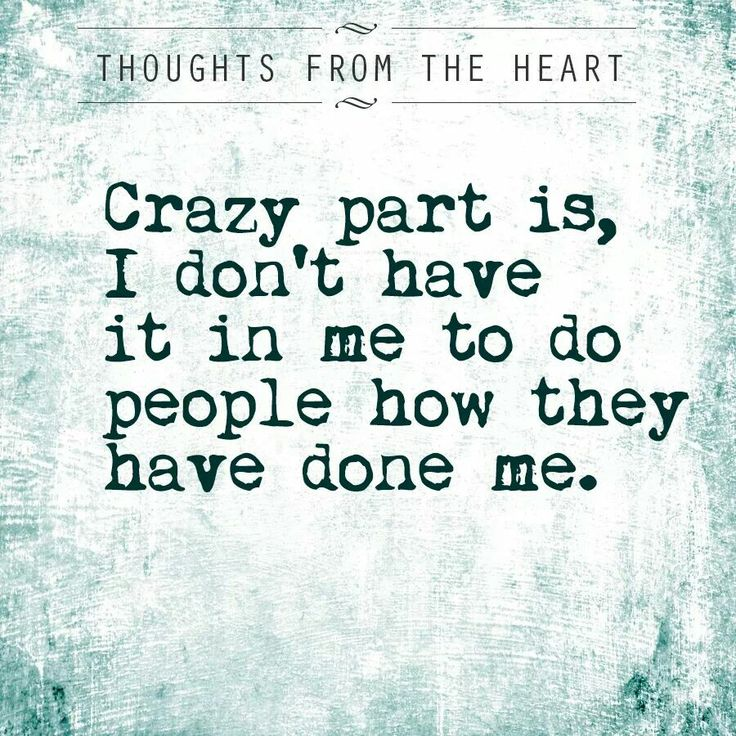 This may be hard for people to understand so here's a localisation:  The crazy thing is, I don't have it in me to do to people what others have done to me.