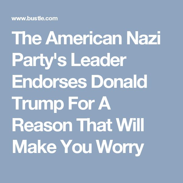 The American Nazi Party's Leader Endorses Donald Trump For A Reason That Will Make You Worry