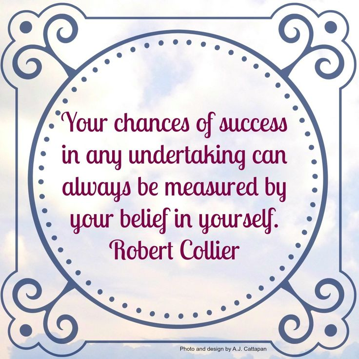 """Your chances of success in any undertaking can always be measure by your belief in yourself."" Robert Collier  #2 of 28 Inspirational Quotes"