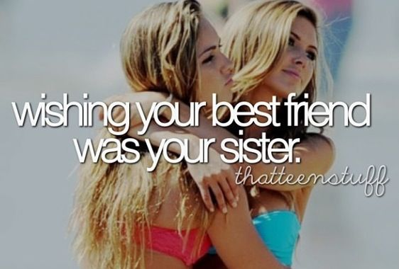 that happens to me all the time i wish my best friends are my sisters and i wish Bethany was my sister too love ya Bethers!! i just wish it would happen <3 <3 <3