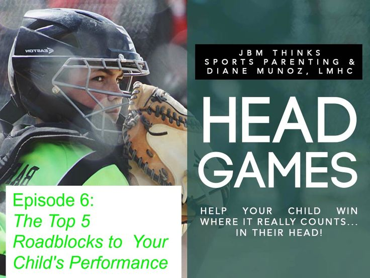 Top 5 Roadblocks to Your Child's Performance in Sports: final episode in the Head Games Podcast series!