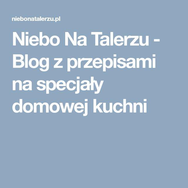 Niebo Na Talerzu - Blog z przepisami na specjały domowej kuchni