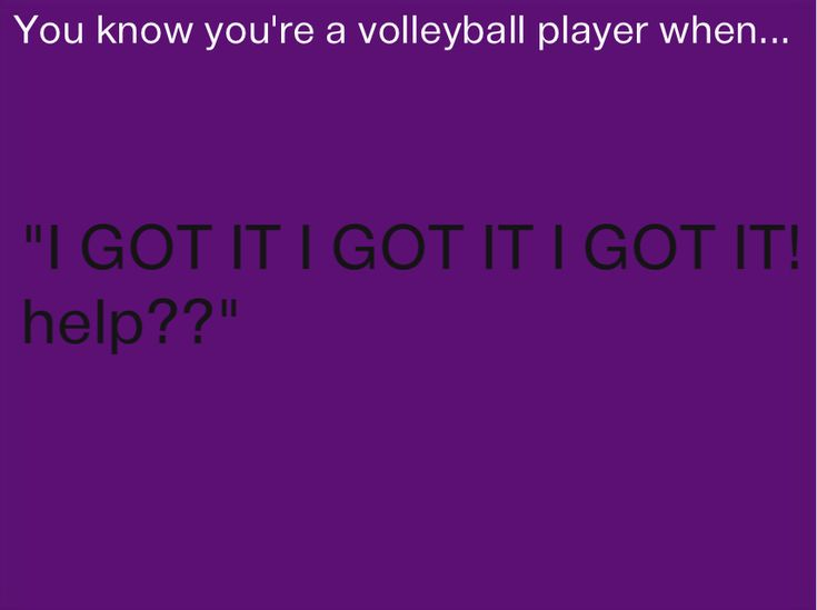Sorry.. Though I could jump higher... Volleyball sayings