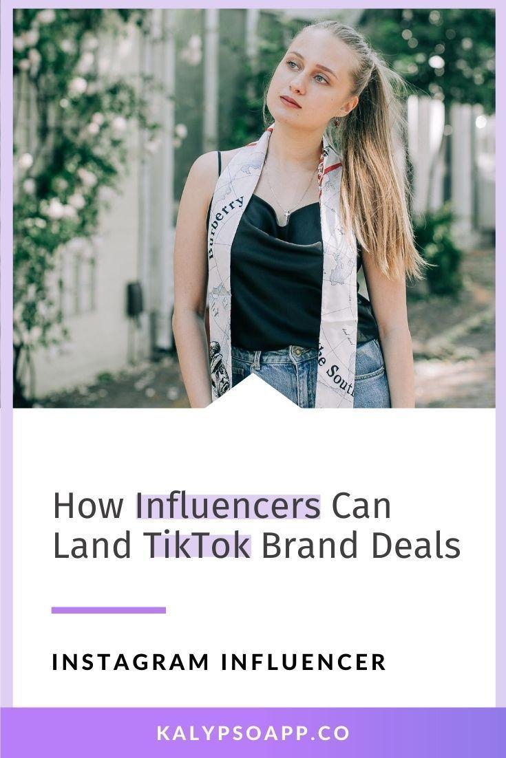 Kalypso Blog How Influencers Can Land Tiktok Brand Deals Influencer Marketing Instagram Influencer Influencer