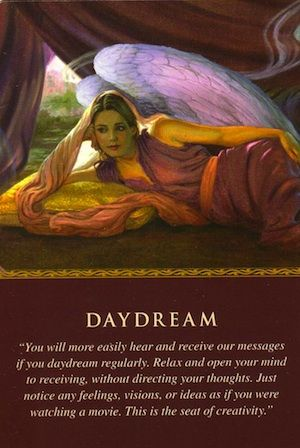 The angels sent you this card because they wish you to be open and receptive to new ideas.  It's important for you to engage in daydreaming now as a way to receive inspiration...