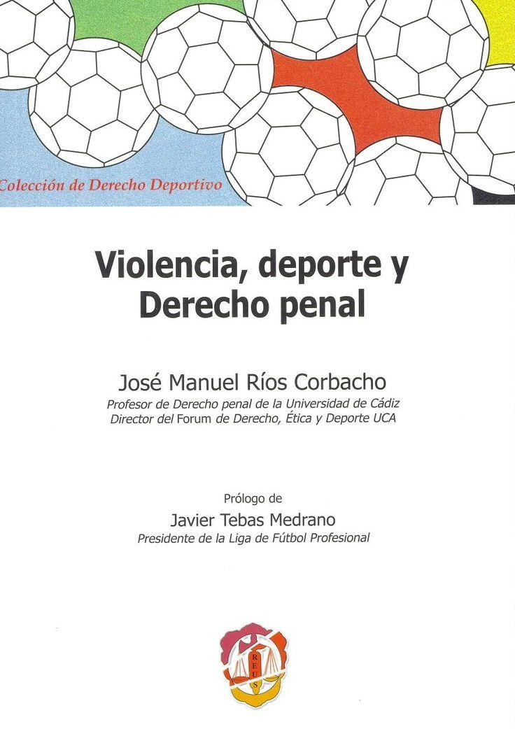 Violencia, deporte y derecho penal / José Manuel Ríos Corbacho ; prólogo de Javier Tebas Medrano. Madrid : Reus, 2014. Sig. 343.2:796