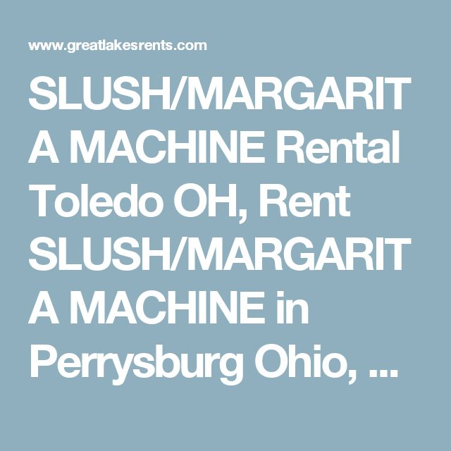 SLUSH/MARGARITA MACHINE Rental Toledo OH, Rent SLUSH/MARGARITA MACHINE in Perrysburg Ohio, Bowling Green, Toledo, Ottawa Hills OH, Sylvania