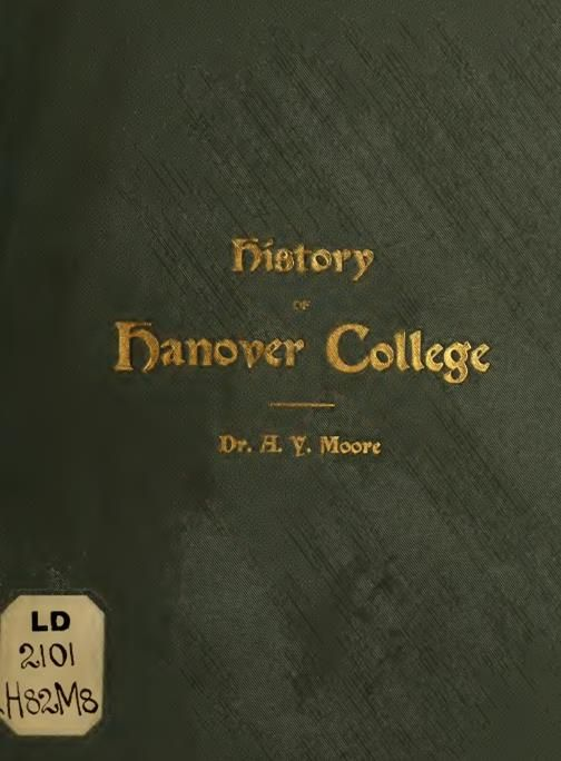History of Hanover College written by A.Y Moore was published in 1900; Hanover was founded in 1827 and is affiliated with the Presbyterian Church (U.S.A.).