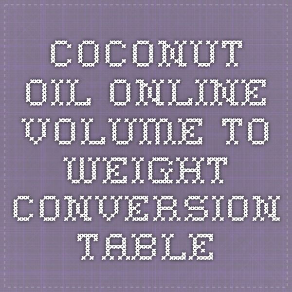 Coconut Oil Online-Volume to Weight Conversion Table