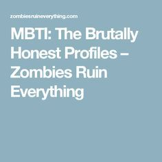 MBTI: The Brutally Honest Profiles – Zombies Ruin Everything