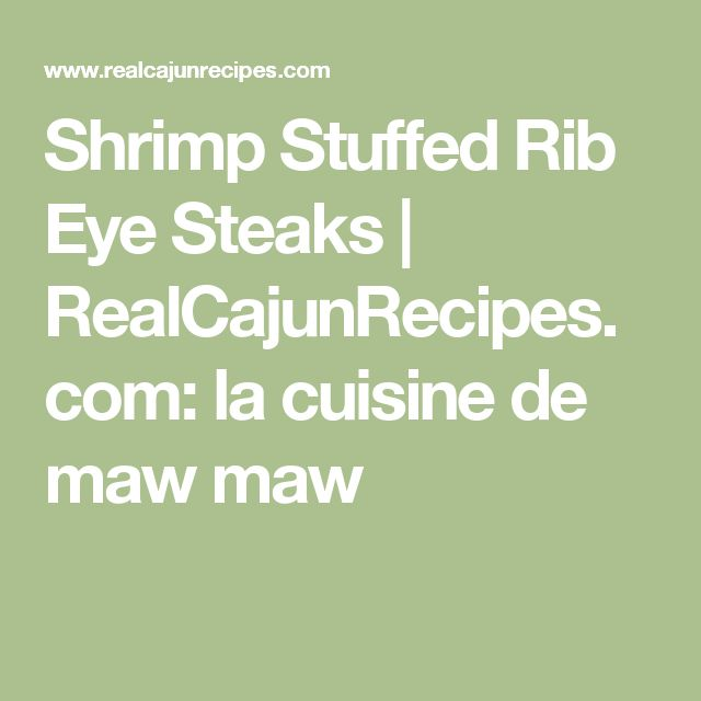 Shrimp Stuffed Rib Eye Steaks | RealCajunRecipes.com: la cuisine de maw maw