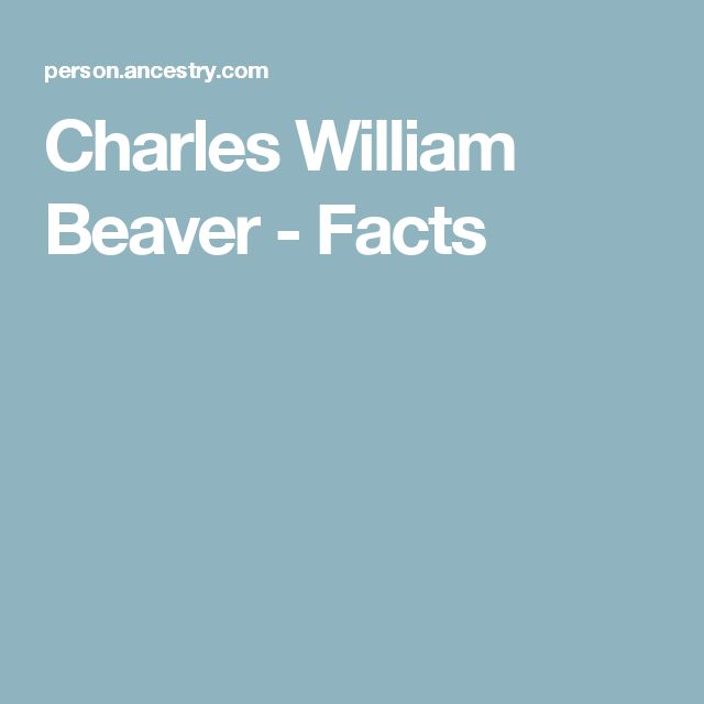 Charles William Beaver - Facts