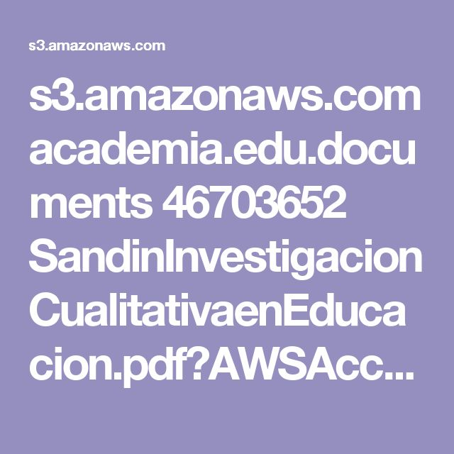 s3.amazonaws.com academia.edu.documents 46703652 SandinInvestigacionCualitativaenEducacion.pdf?AWSAccessKeyId=AKIAIWOWYYGZ2Y53UL3A&Expires=1507173251&Signature=348DsqWBkQ%2B9oNnjPK%2BoOo4dAFY%3D&response-content-disposition=inline%3B%20filename%3DInvestigacion_cualitativa_en_educacion.pdf