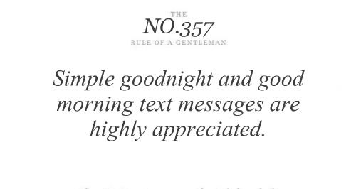 Simple goodnight and good morning text messages are highly appreciated.