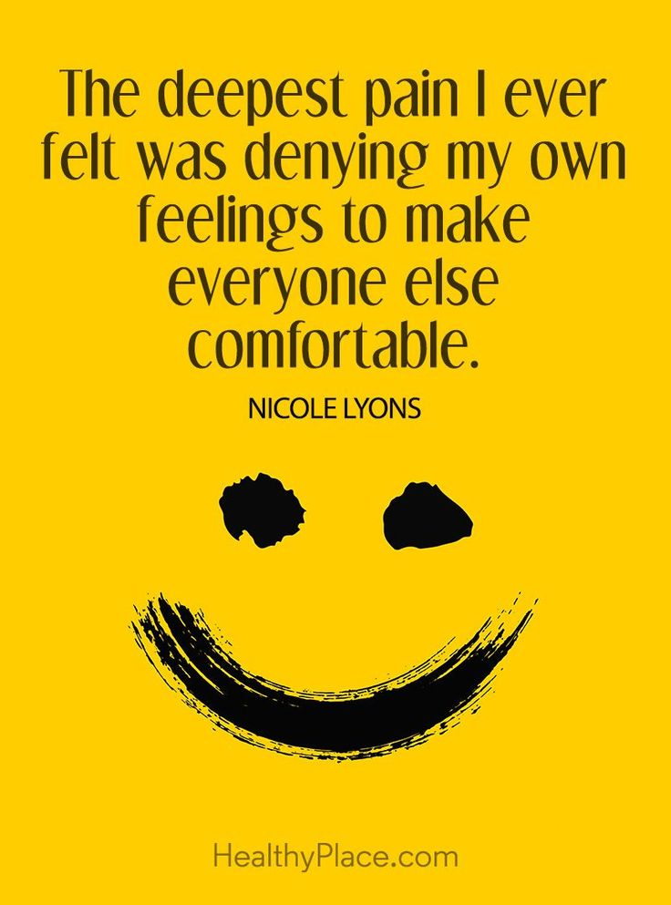 Quote on mental health stigma: The deepest pain I ever felt was denying my own feelings to make everyone else comfortable – Nicole Lyons. www.HealthyPlace.com