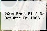 http://tecnoautos.com/wp-content/uploads/imagenes/tendencias/thumbs/que-paso-el-2-de-octubre-de-1968.jpg 2 de octubre de 1968. ¿Qué pasó el 2 de octubre de 1968?, Enlaces, Imágenes, Videos y Tweets - http://tecnoautos.com/actualidad/2-de-octubre-de-1968-que-paso-el-2-de-octubre-de-1968/