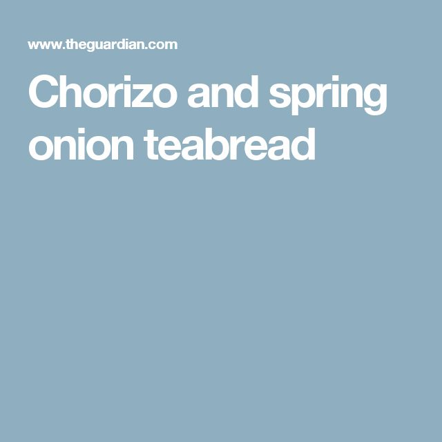 Chorizo and spring onion teabread