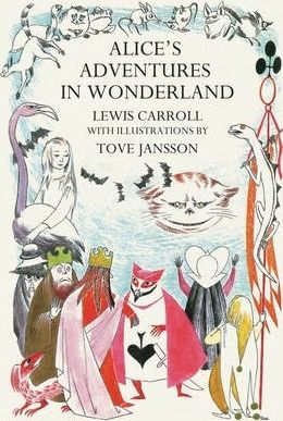 Alice's Adventures in Wonderland illustrated by Tove Jansson with enchantment and surreal beauty (you know her work best from the fantastic Moomins series).