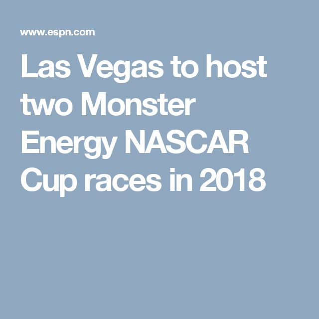 Las Vegas to host two Monster Energy NASCAR Cup races in 2018