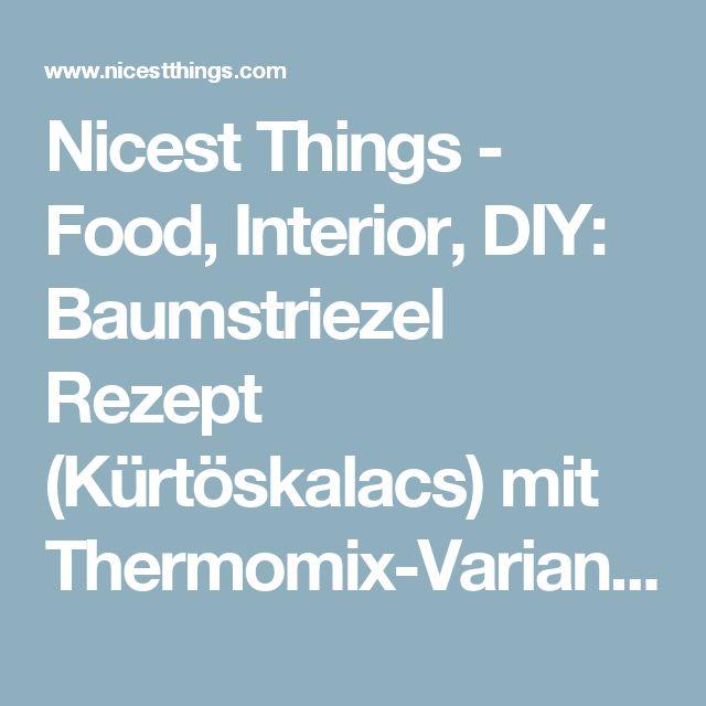 Nicest Things - Food, Interior, DIY: Baumstriezel Rezept (Kürtöskalacs) mit Thermomix-Variante