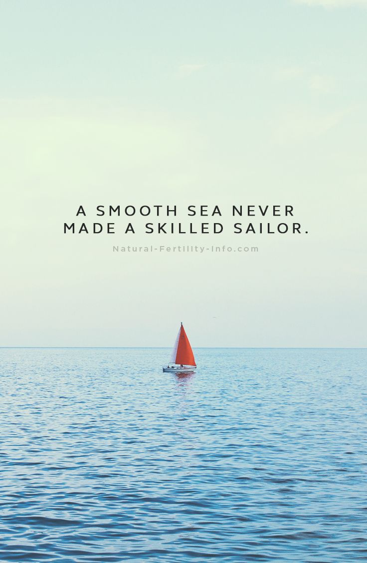 A smooth sea never made a skilled sailor. #inspirationalquotes #motivationalquotes #fertilityinspirations #quotes #NaturalFertilityInfo #NaturalFertilityShop