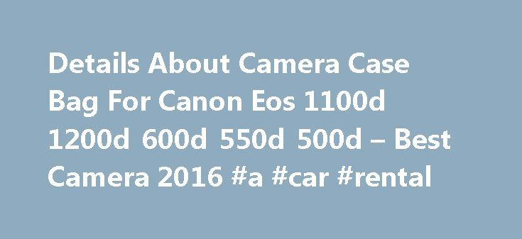 Details About Camera Case Bag For Canon Eos 1100d 1200d 600d 550d 500d – Best Camera 2016 #a #car #rental http://renta.remmont.com/details-about-camera-case-bag-for-canon-eos-1100d-1200d-600d-550d-500d-best-camera-2016-a-car-rental/  #lens rentals # Details About Camera Case Bag For Canon Eos 1100d 1200d 600d 550d 500d Best Camera 2016 – Details About Camera Case Bag For Canon Eos 1100d 1200d 600d 550d 500d . Canon eos 70d and canon eos 7d. compared, The recently released eos 70d appears to…