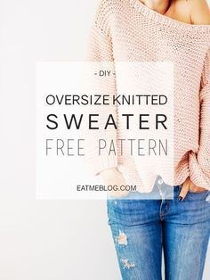 Oversized knitted sweater - FREE PATTERN. Easy step by step guide on how to knit this stylish sweater.