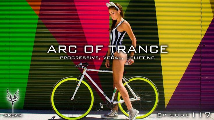 ARC OF TRANCE #117 ► [Progressive, Uplifting, Vocal] New Mix June 2016