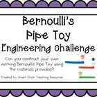 Engineering Challenge:  Can you construct your own working Bernoulli's Pipe Toy using the materials provided?  $