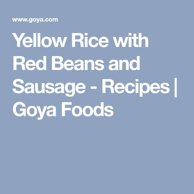 Yellow Rice with Red Beans and Sausage - Recipes   Goya Foods