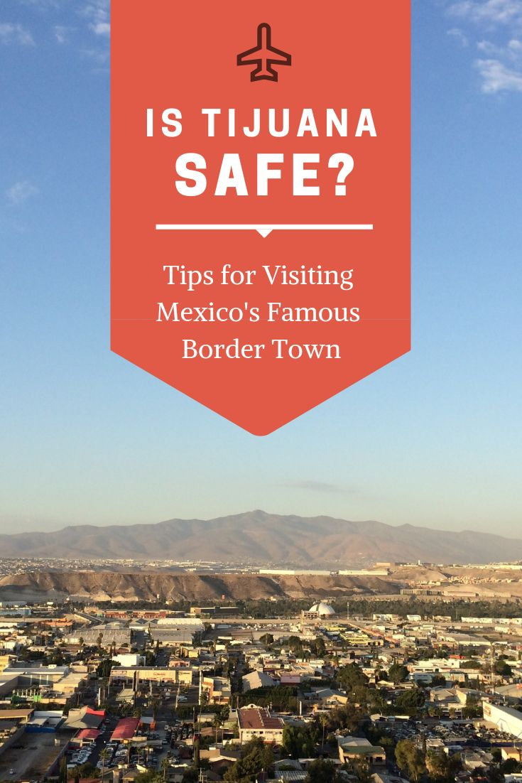 Is Tijuana Safe?: Safety in Mexico's Famous Border Town  Mexico travel, Visit mexico, Mexico