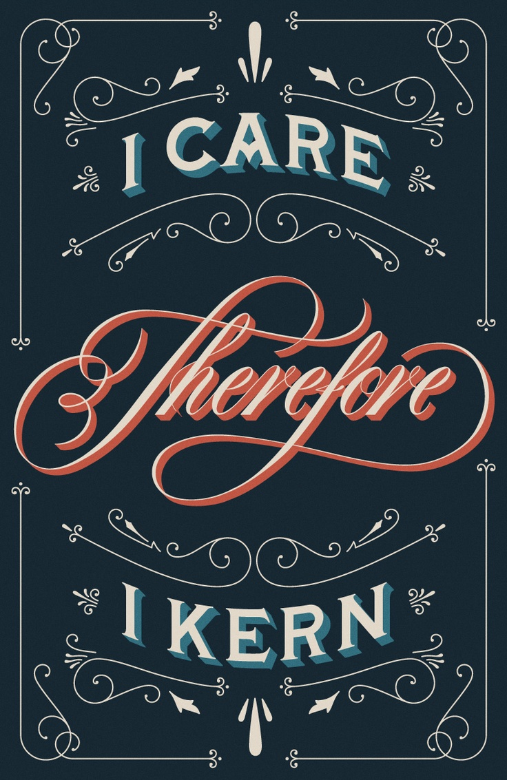 Quote poster design inspiration - I Care Therefore I Kern By Drew Melton Typography Poster Designtypography Quotesposter Designstypography Inspirationlettering