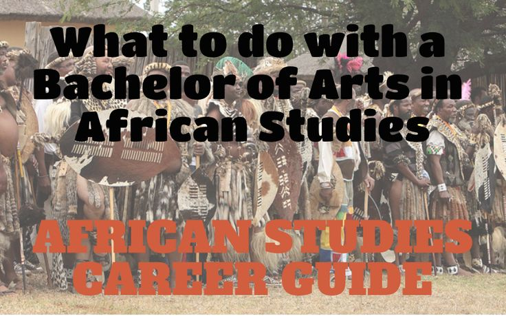 What to do with your Bachelor of Arts Degree in African