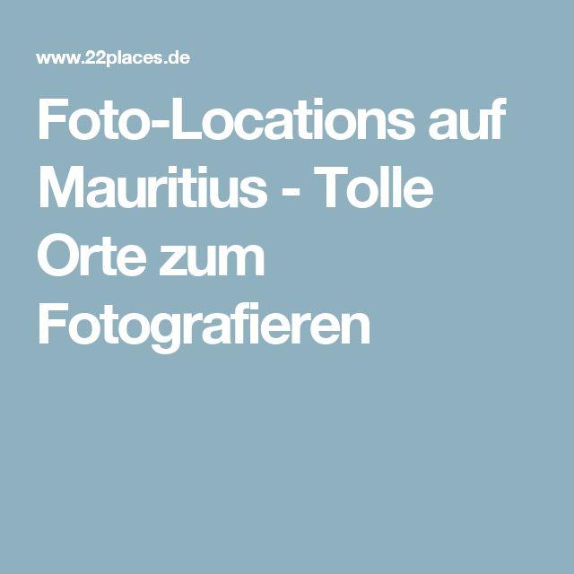 Foto-Locations auf Mauritius - Tolle Orte zum Fotografieren