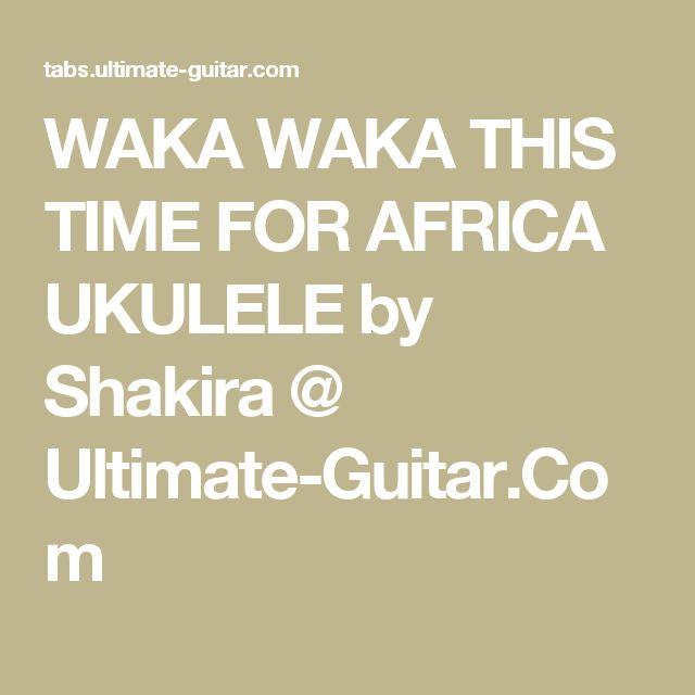 WAKA WAKA THIS TIME FOR AFRICA UKULELE by Shakira @ Ultimate-Guitar.Com